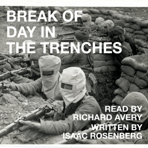 Listen to Richard Avery read 'Break of Day in the Trenches' by Isaac Rosenberg